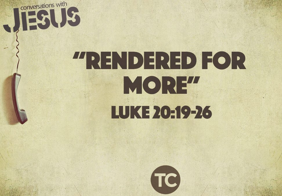 """Rendered For More"" Luke 20:19-26 Pastor Greg Howard"