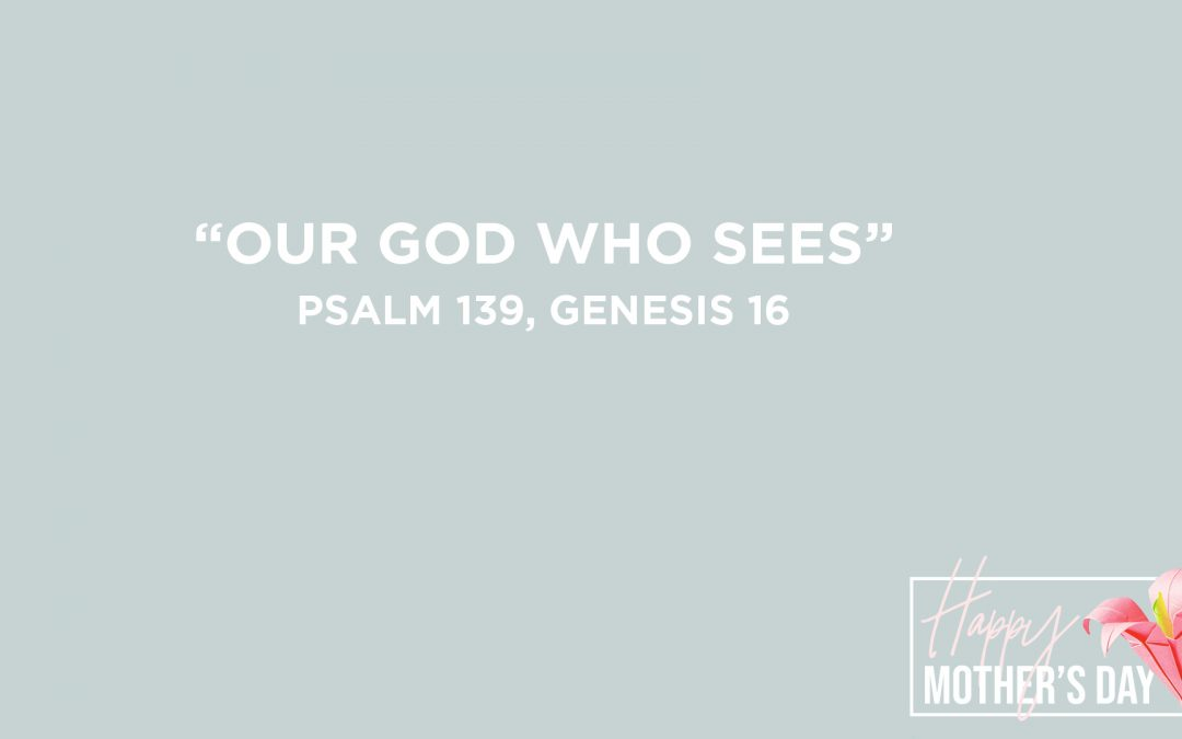 """Our God Who Sees""  Psalm 139, Genesis 16 Pastor Greg Howard"