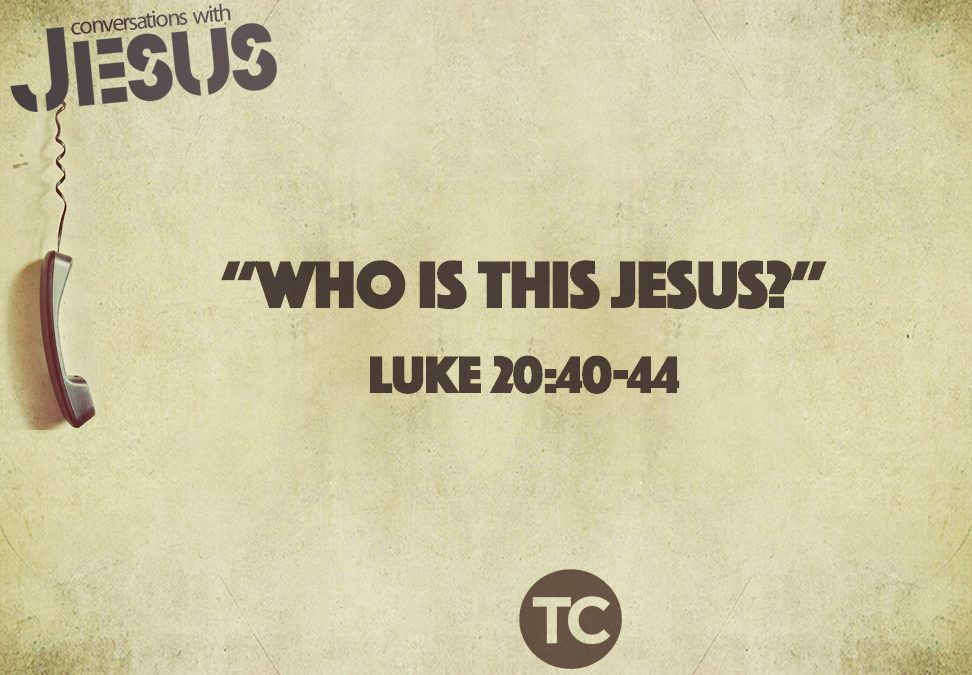 """Who Is This Jesus?""  Luke 20:40-44   Pastor Greg Howard"