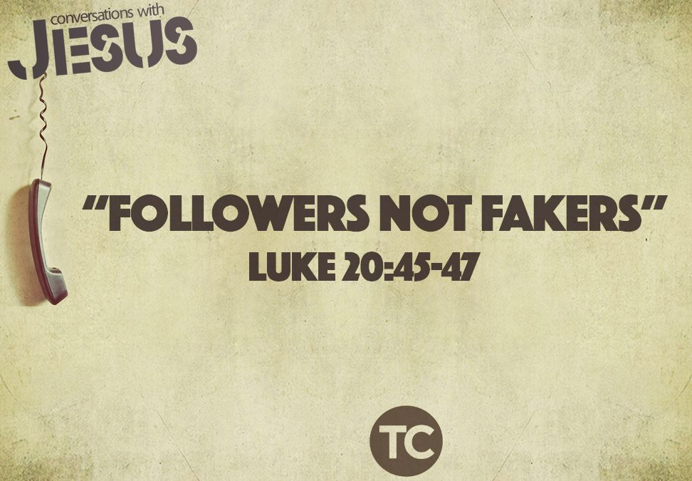 """Followers Not Fakers""  Luke 20:45-47   Pastor Greg Howard"