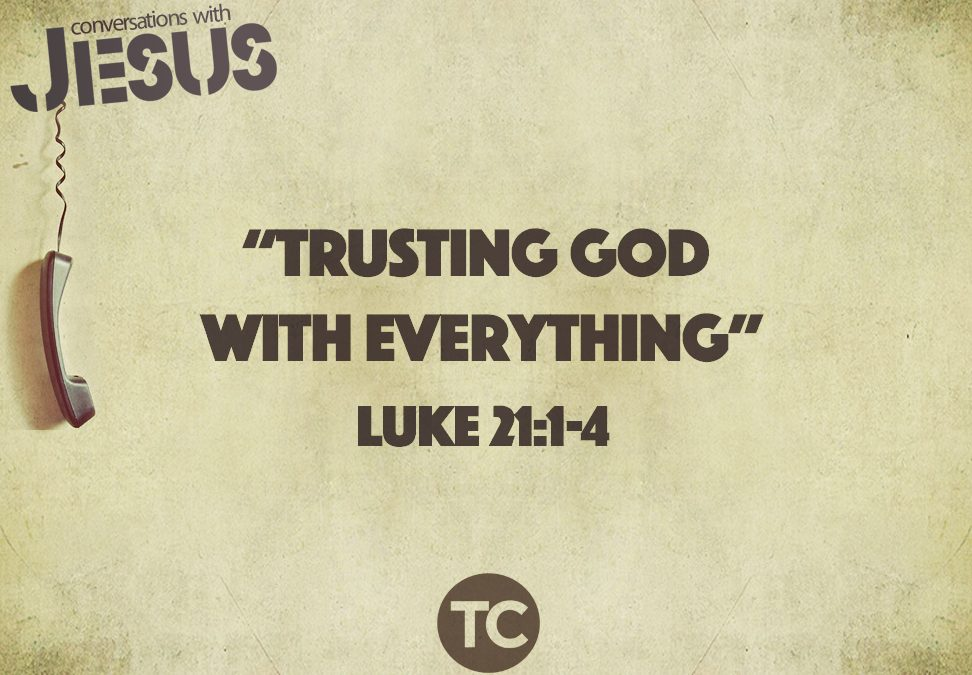 """Trusting God with Everything"" Luke 21:1-4 Habakkuk 3:17-19"