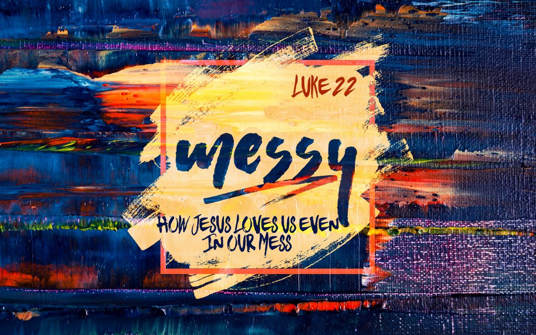 """Messy-Pt 1"" Luke 22 Pastor Greg Howard"