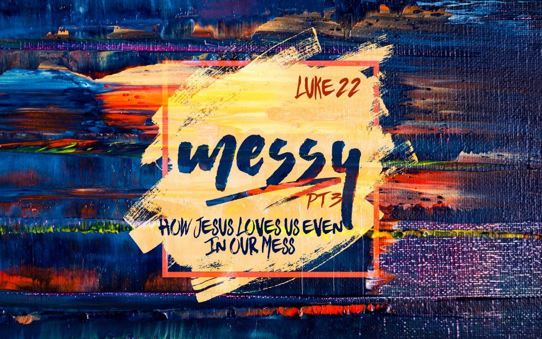 """Messy- Pt 3-Our Failures Are Not Final""  Luke 22  Pastor Greg Howard"