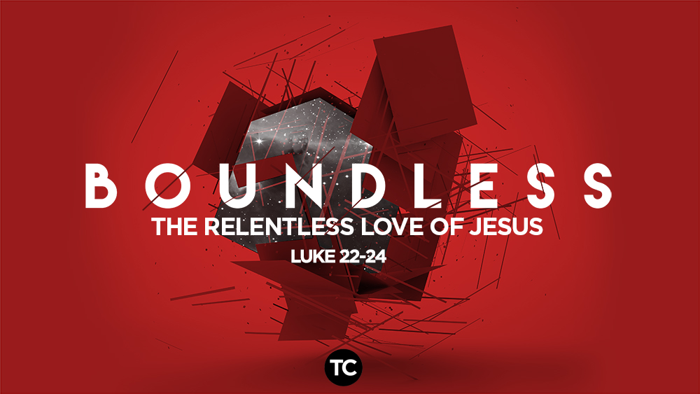 """Boundless-The Relentless Love of Jesus"" Pt 1 Luke 22:47-71  Pastor Greg Howard"