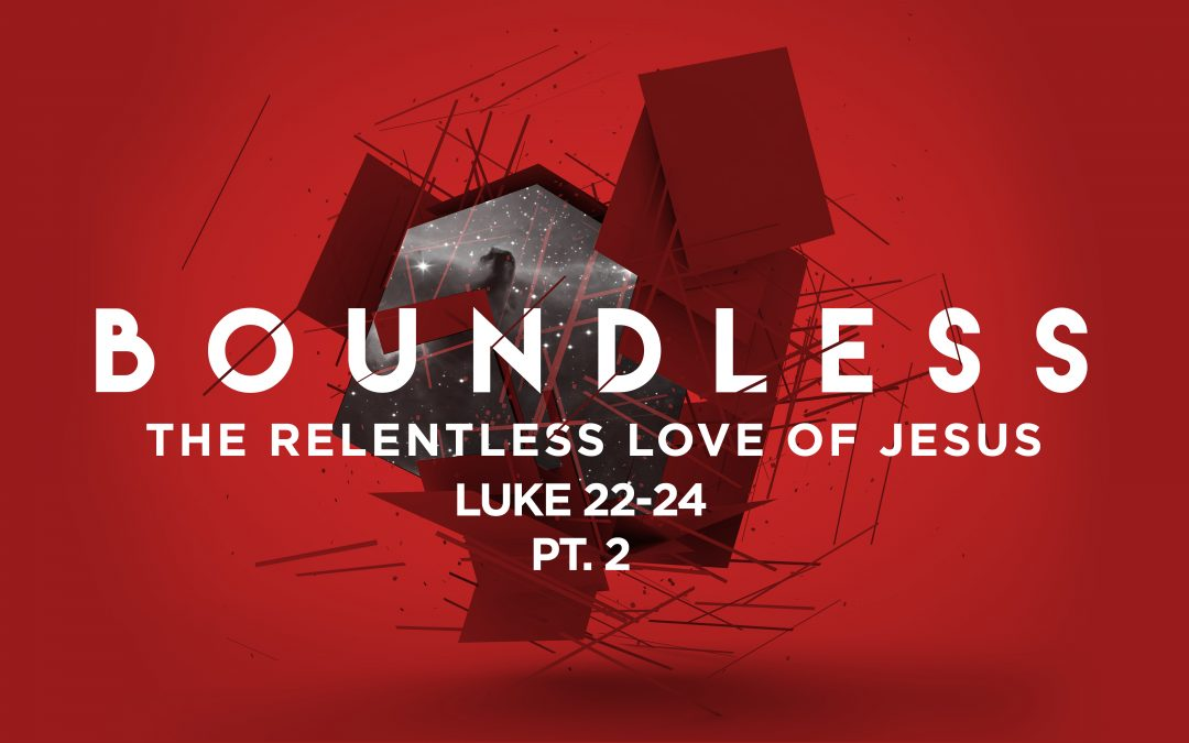 """Boundless- The Relentless Love of Jesus-PT 2"" Luke 23:1-25 Pastor Greg Howard"