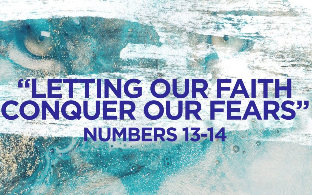 """Letting Faith Conquer your Fears"""" Numbers 13-14 Pastor Greg Howard"""