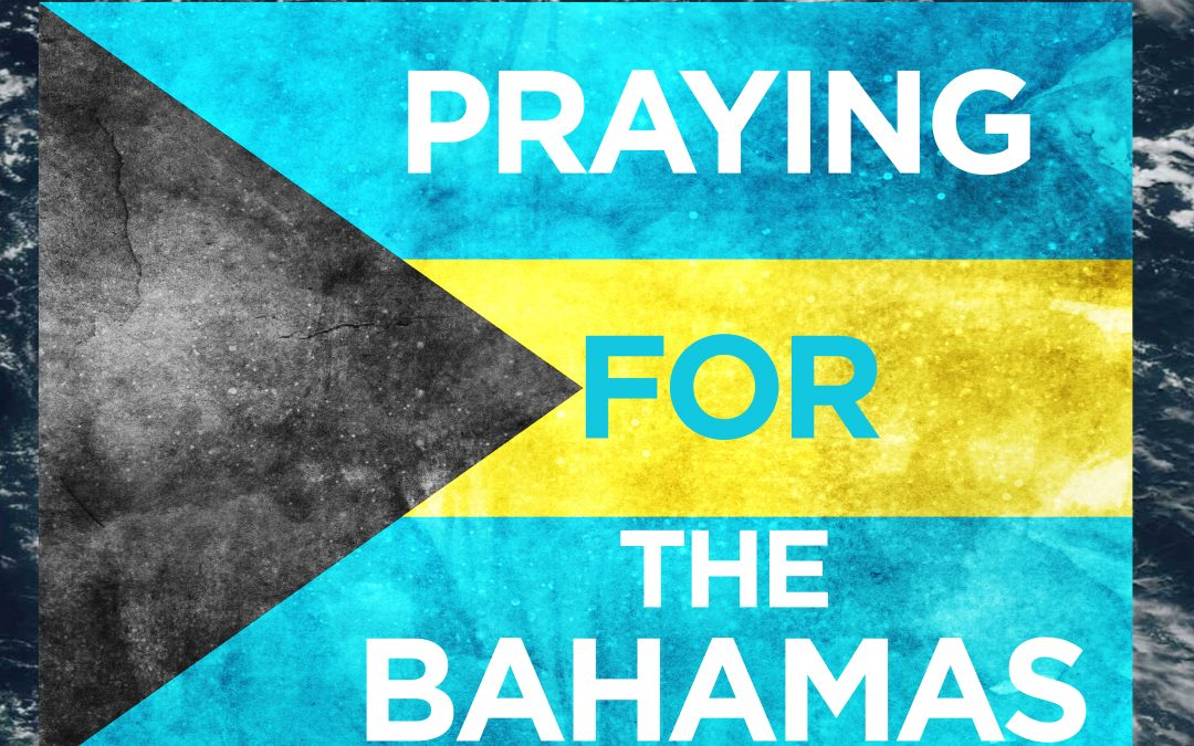 PRAYING FOR THE BAHAMAS- WHAT CAN WE DO?
